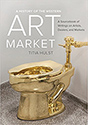A History of the Western Art Market: A Sourcebook of Writings on Artists, Dealers, and Markets